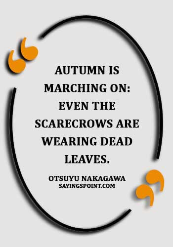 "November Quotes - ""Autumn is marching on: even the scarecrows are wearing dead leaves."" —Otsuyu Nakagawa"